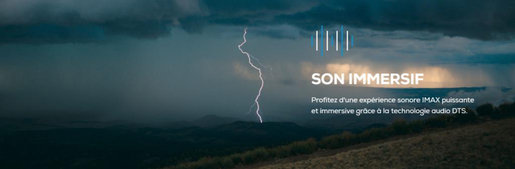 IMAX Enhanced : Un son DTS:X puissant et immersif conforme aux réglages de l'équipe d'ingénieurs du son du cinéaste.