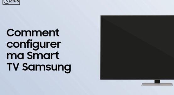 Comment configurer votre Smart TV Samsung